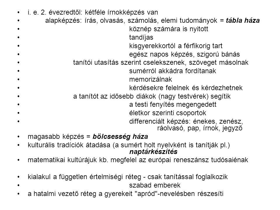 i. e. 2. évezredtől: kétféle írnokképzés van alapképzés: írás, olvasás, számolás, elemi tudományok = tábla háza köznép számára is nyitott tandíjas kis