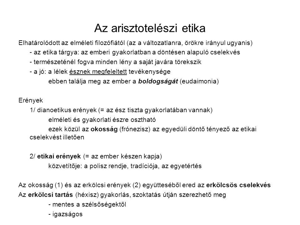Az arisztotelészi etika Elhatárolódott az elméleti filozófiától (az a változatlanra, örökre irányul ugyanis) - az etika tárgya: az emberi gyakorlatban