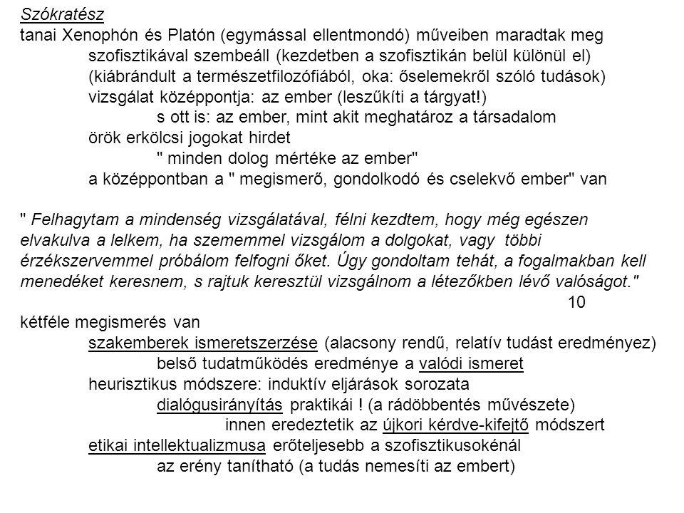 Szókratész tanai Xenophón és Platón (egymással ellentmondó) műveiben maradtak meg szofisztikával szembeáll (kezdetben a szofisztikán belül különül el)