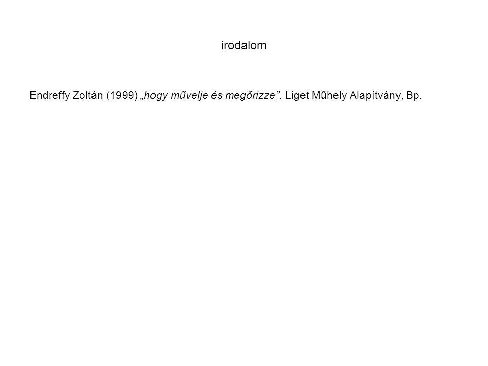 """irodalom Endreffy Zoltán (1999) """"hogy művelje és megőrizze"""". Liget Műhely Alapítvány, Bp."""