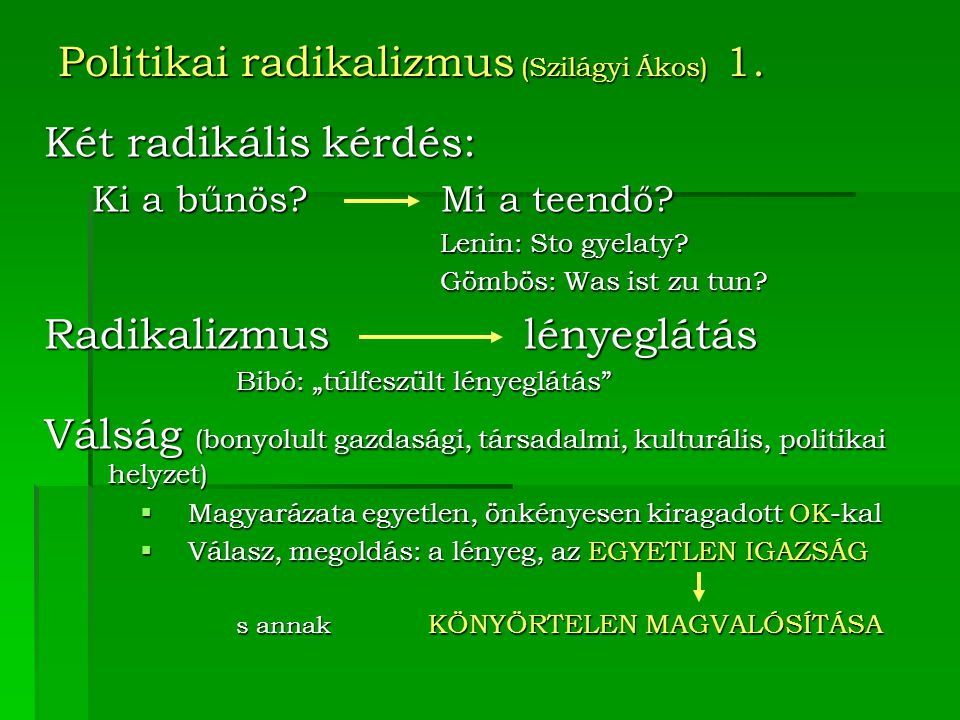 Politikai radikalizmus (Szilágyi Ákos) 1.Két radikális kérdés: Ki a bűnös.