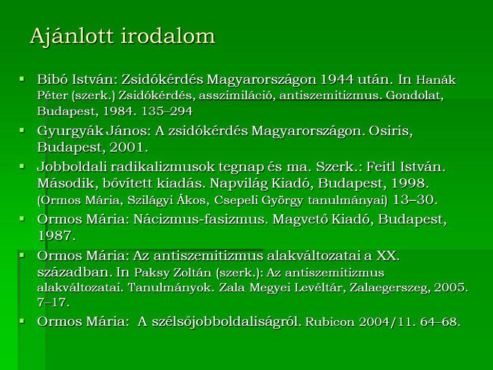 Ajánlott irodalom  Bibó István: Zsidókérdés Magyarországon 1944 után.