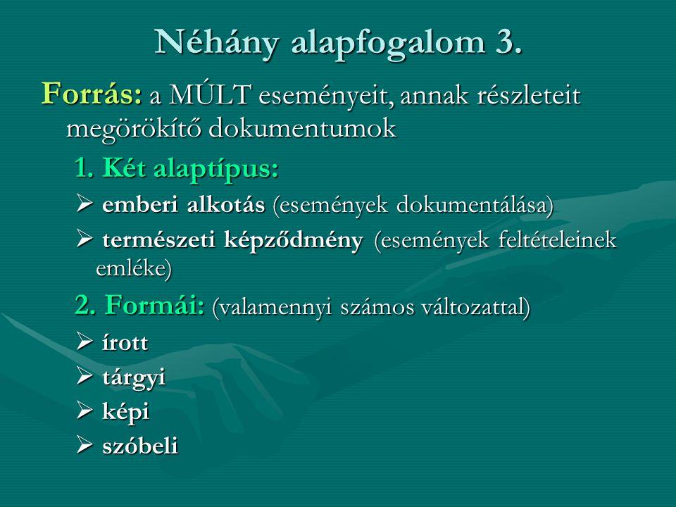 Néhány alapfogalom 3. Forrás: a MÚLT eseményeit, annak részleteit megörökítő dokumentumok 1. Két alaptípus:  emberi alkotás (események dokumentálása)