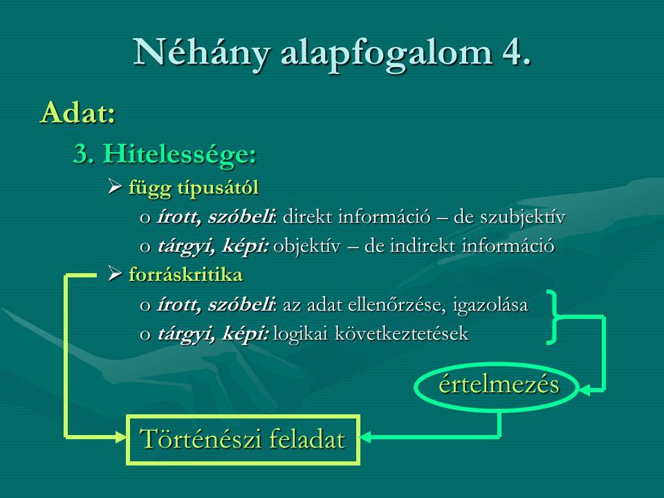 Néhány alapfogalom 4. Adat: 3. Hitelessége:  függ típusától oírott, szóbeli: direkt információ – de szubjektív otárgyi, képi: objektív – de indirekt