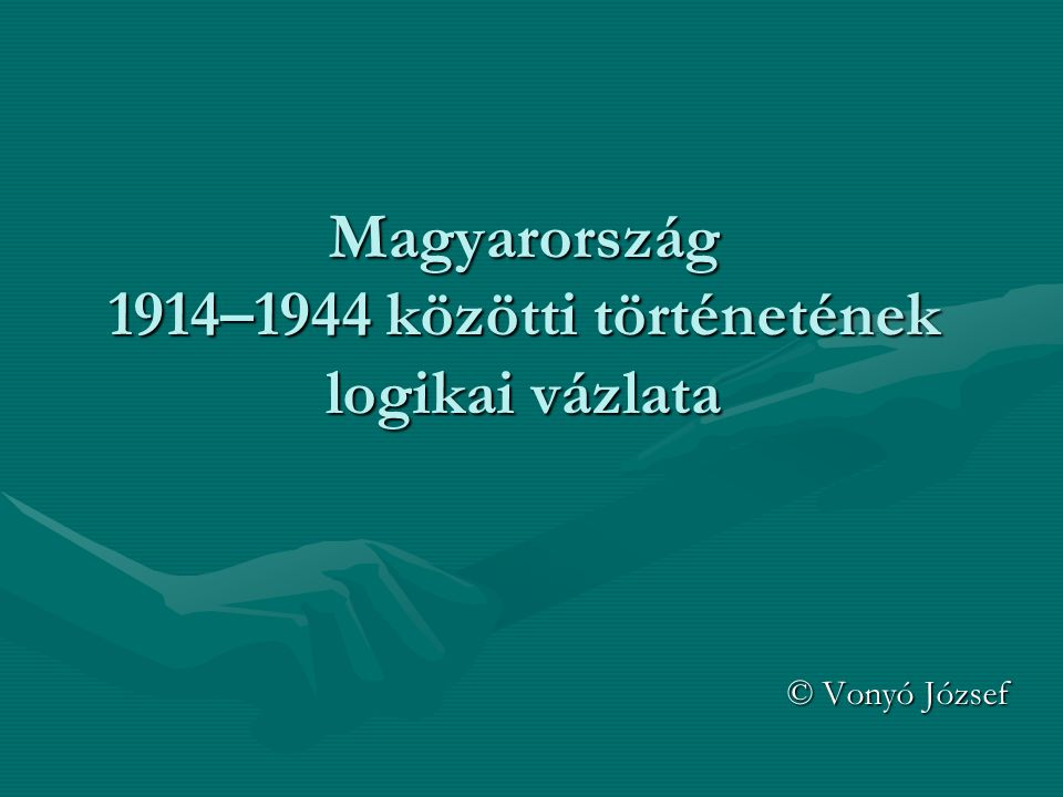 Magyarország 1914–1944 közötti történetének logikai vázlata © Vonyó József