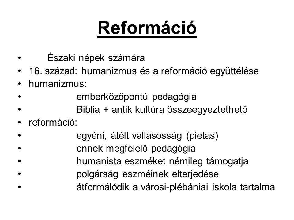 Reformáció Északi népek számára 16. század: humanizmus és a reformáció együttélése humanizmus: emberközőpontú pedagógia Biblia + antik kultúra összeeg