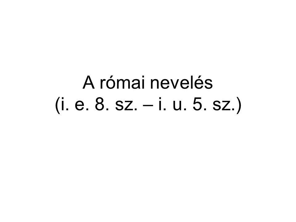 A római nevelés (i. e. 8. sz. – i. u. 5. sz.)