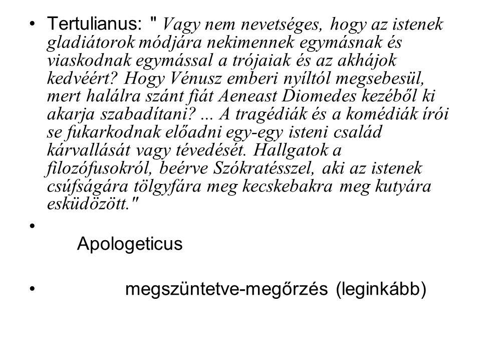 Tertulianus: Vagy nem nevetséges, hogy az istenek gladiátorok módjára nekimennek egymásnak és viaskodnak egymással a trójaiak és az akhájok kedvéért.