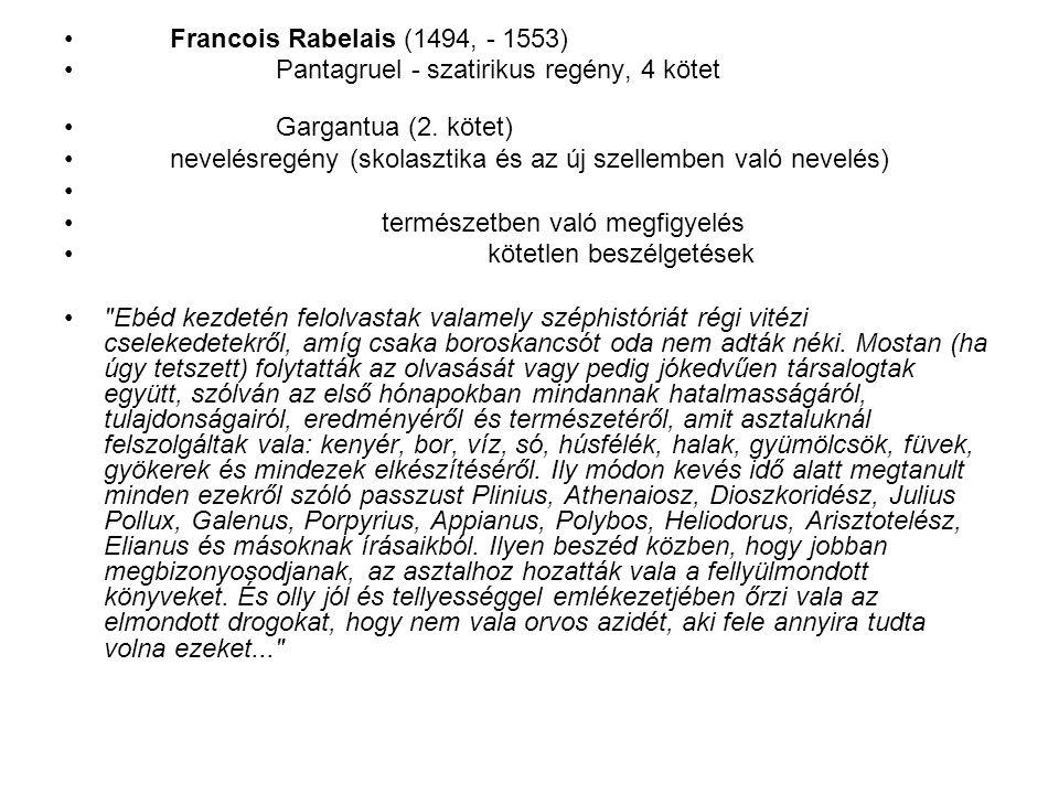 Francois Rabelais (1494, - 1553) Pantagruel - szatirikus regény, 4 kötet Gargantua (2. kötet) nevelésregény (skolasztika és az új szellemben való neve
