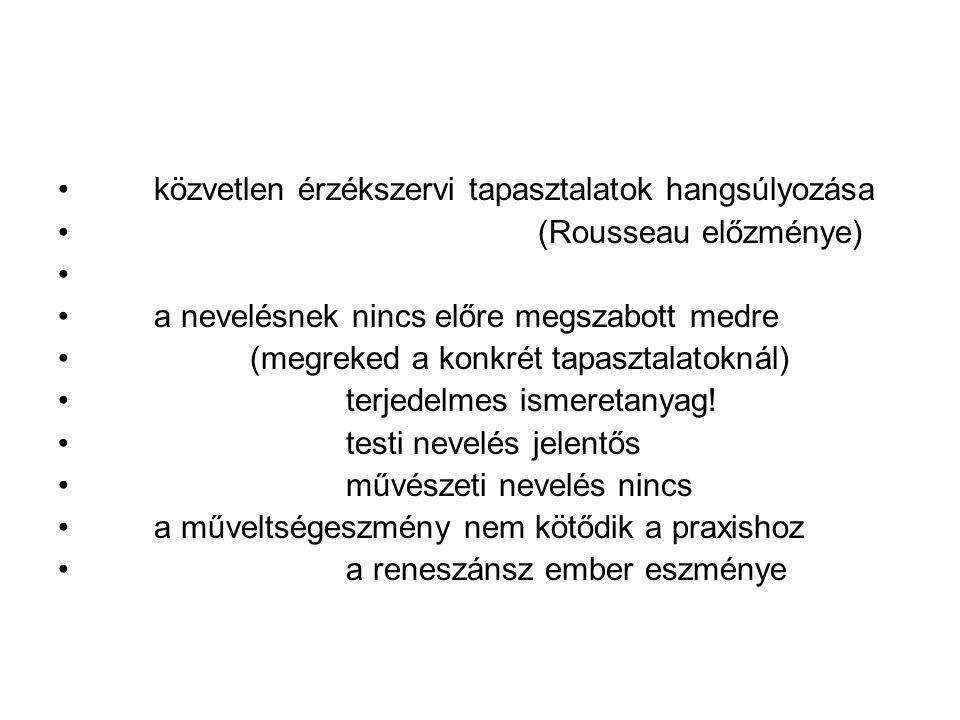 közvetlen érzékszervi tapasztalatok hangsúlyozása (Rousseau előzménye) a nevelésnek nincs előre megszabott medre (megreked a konkrét tapasztalatoknál)