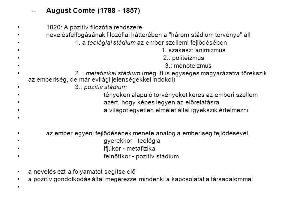 –August Comte (1798 - 1857) 1820: A pozitív filozófia rendszere nevelésfelfogásának filozófiai hátterében a