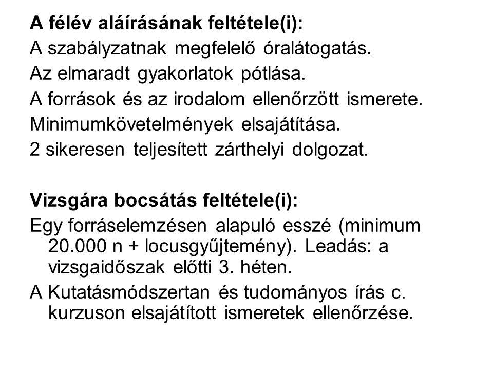 A félév aláírásának feltétele(i): A szabályzatnak megfelelő óralátogatás.