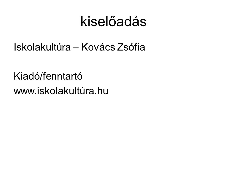 kiselőadás Iskolakultúra – Kovács Zsófia Kiadó/fenntartó www.iskolakultúra.hu