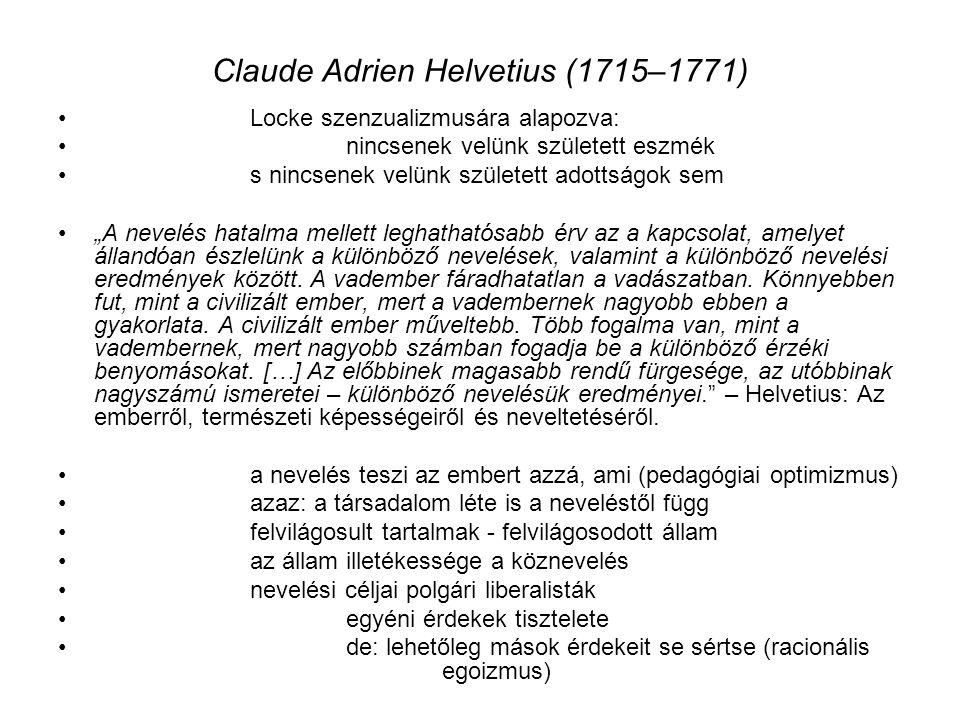 """Claude Adrien Helvetius (1715–1771) Locke szenzualizmusára alapozva: nincsenek velünk született eszmék s nincsenek velünk született adottságok sem """"A nevelés hatalma mellett leghathatósabb érv az a kapcsolat, amelyet állandóan észlelünk a különböző nevelések, valamint a különböző nevelési eredmények között."""