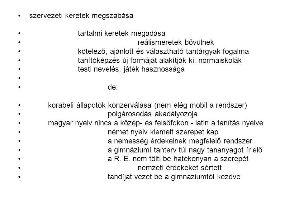 szervezeti keretek megszabása tartalmi keretek megadása reálismeretek bővülnek kötelező, ajánlott és választható tantárgyak fogalma tanítóképzés új formáját alakítják ki: normaiskolák testi nevelés, játék hasznossága de: korabeli állapotok konzerválása (nem elég mobil a rendszer) polgárosodás akadályozója magyar nyelv nincs a közép- és felsőfokon - latin a tanítás nyelve német nyelv kiemelt szerepet kap a nemesség érdekeinek megfelelő rendszer a gimnáziumi tanterv túl nagy tananyagot ír elő a R.