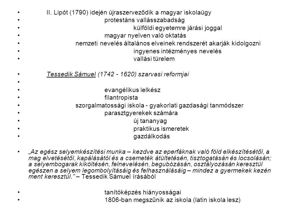 II. Lipót (1790) idején újraszerveződik a magyar iskolaügy protestáns vallásszabadság külföldi egyetemre járási joggal magyar nyelven való oktatás nem