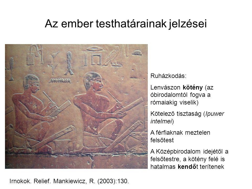 Az ember testhatárainak jelzései Ruházkodás: Lenvászon kötény (az óbirodalomtól fogva a rómaiakig viselik) Kötelező tisztaság (Ipuwer intelmei) A férf
