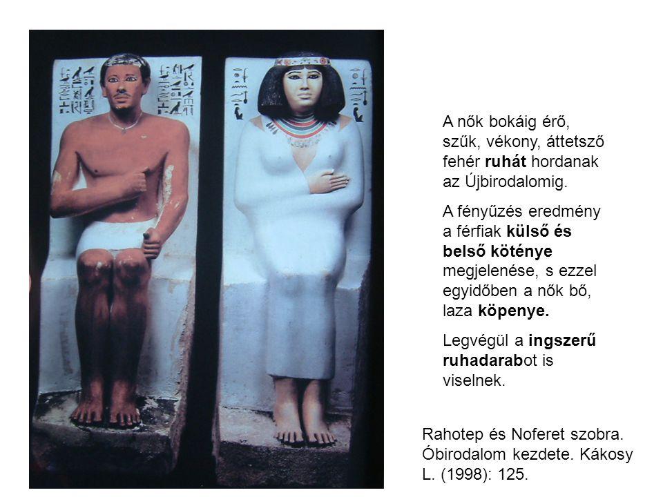 A nők bokáig érő, szűk, vékony, áttetsző fehér ruhát hordanak az Újbirodalomig. A fényűzés eredmény a férfiak külső és belső köténye megjelenése, s ez