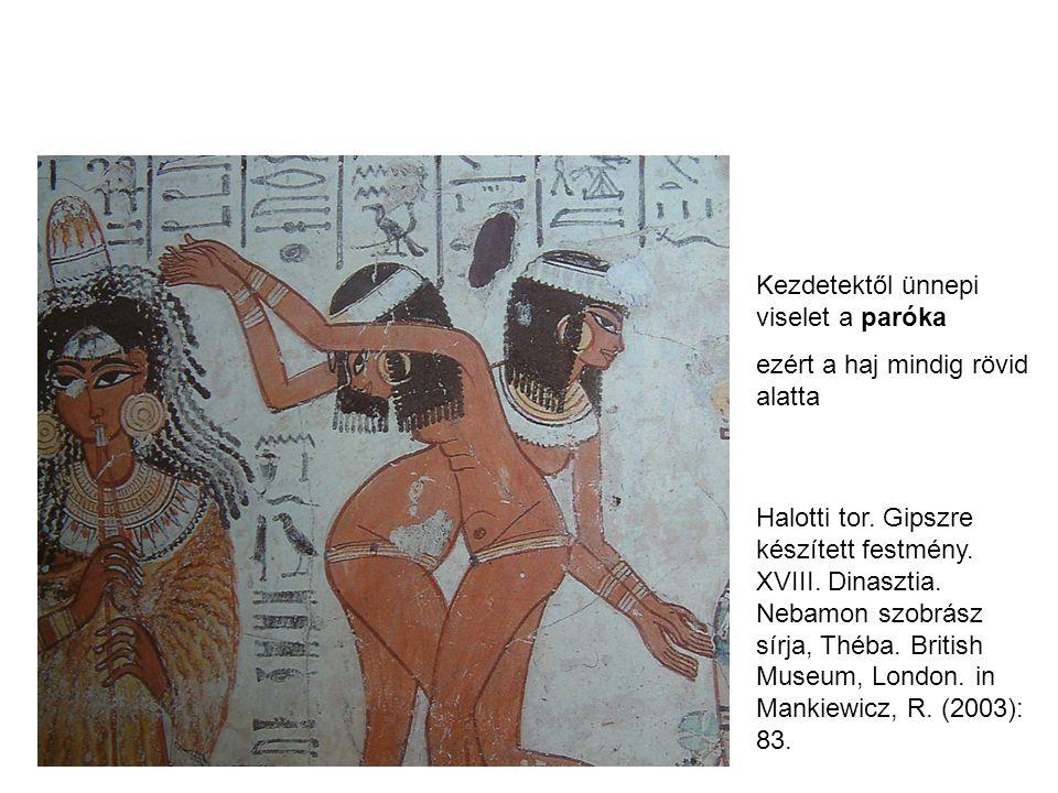 Kezdetektől ünnepi viselet a paróka ezért a haj mindig rövid alatta Halotti tor. Gipszre készített festmény. XVIII. Dinasztia. Nebamon szobrász sírja,