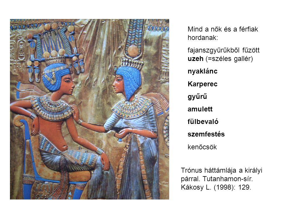 Mind a nők és a férfiak hordanak: fajanszgyűrűkből fűzött uzeh (=széles gallér) nyaklánc Karperec gyűrű amulett fülbevaló szemfestés kenőcsök Trónus h