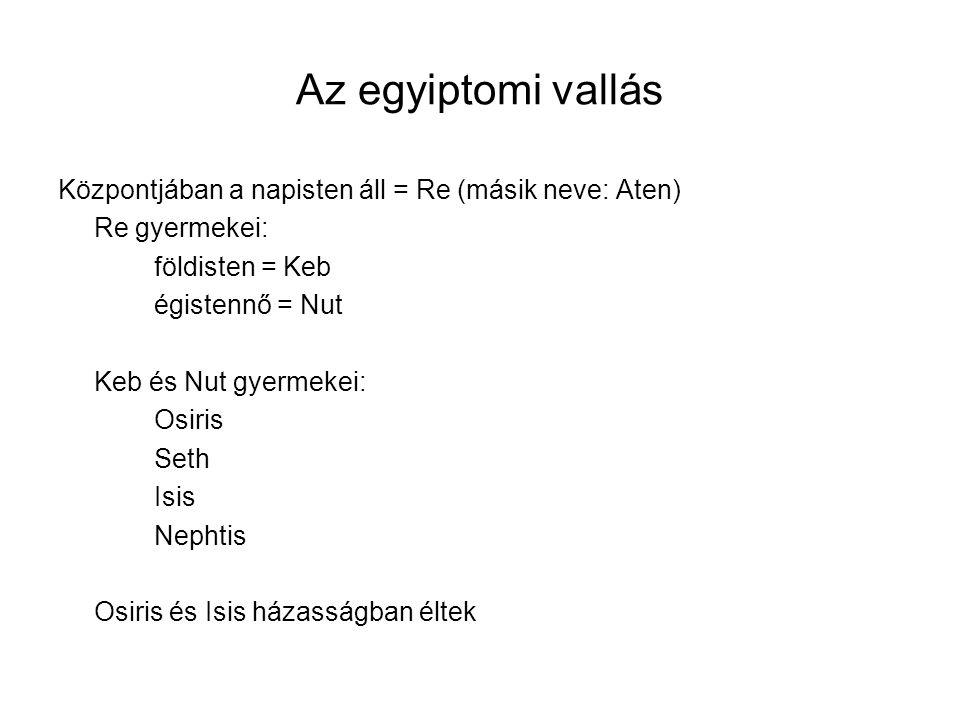 Az egyiptomi vallás Központjában a napisten áll = Re (másik neve: Aten) Re gyermekei: földisten = Keb égistennő = Nut Keb és Nut gyermekei: Osiris Set