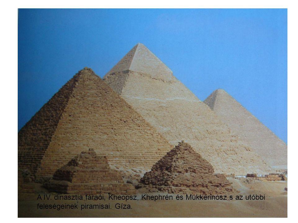 A IV. dinasztia fáraói, Kheopsz, Khephrén és Mükkerinosz s az utóbbi feleségeinek piramisai. Gíza.