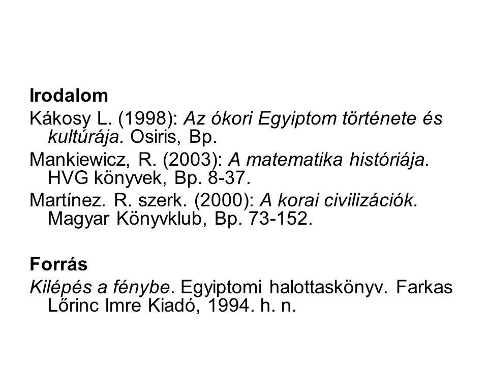 Irodalom Kákosy L. (1998): Az ókori Egyiptom története és kultúrája. Osiris, Bp. Mankiewicz, R. (2003): A matematika históriája. HVG könyvek, Bp. 8-37