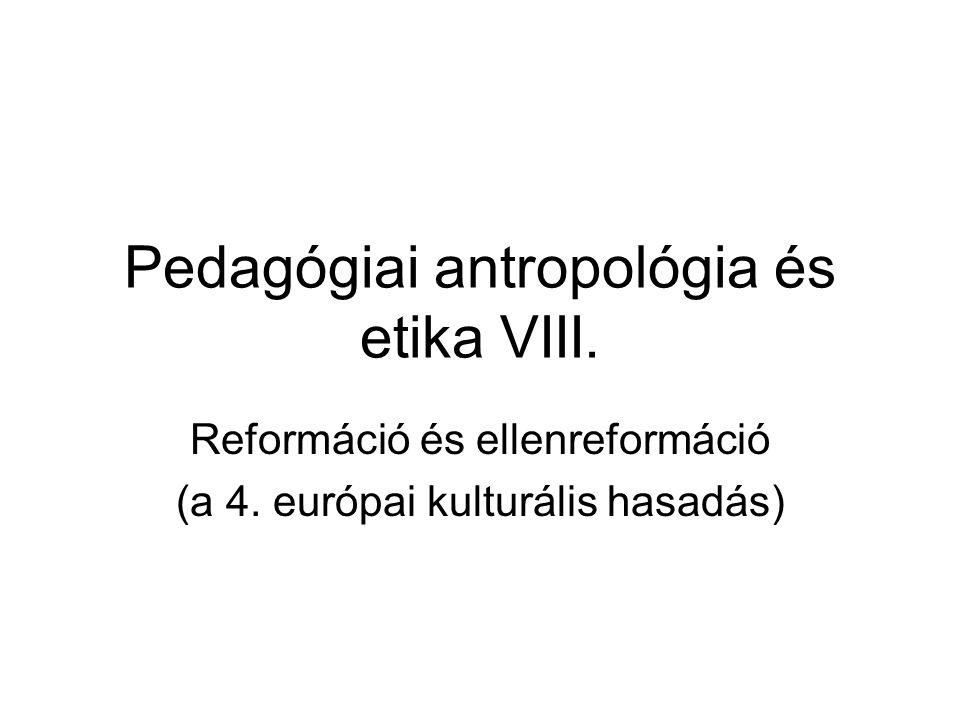 Pedagógiai antropológia és etika VIII. Reformáció és ellenreformáció (a 4. európai kulturális hasadás)