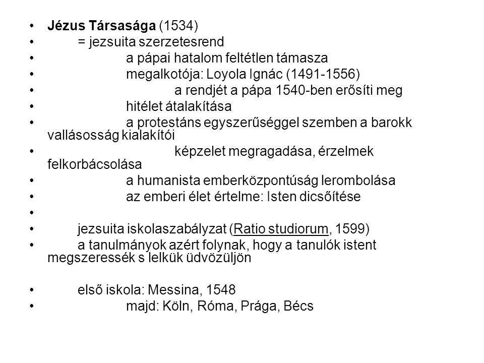 Jézus Társasága (1534) = jezsuita szerzetesrend a pápai hatalom feltétlen támasza megalkotója: Loyola Ignác (1491-1556) a rendjét a pápa 1540-ben erős