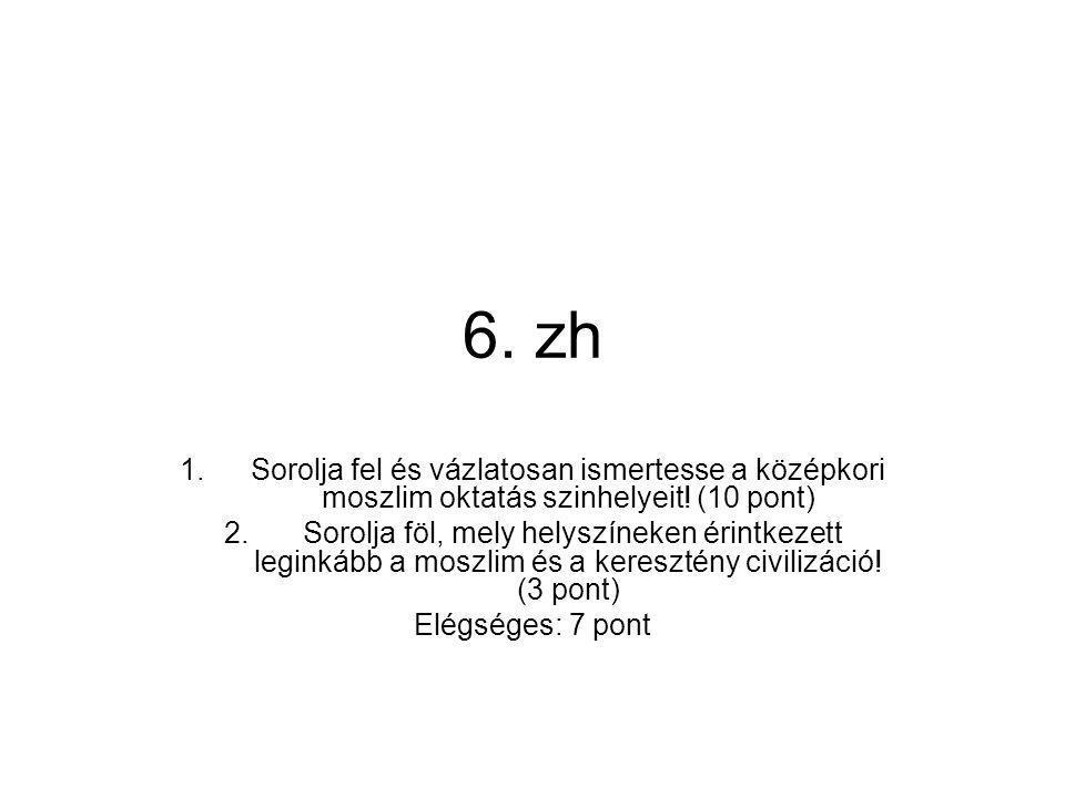 6. zh 1.Sorolja fel és vázlatosan ismertesse a középkori moszlim oktatás szinhelyeit.
