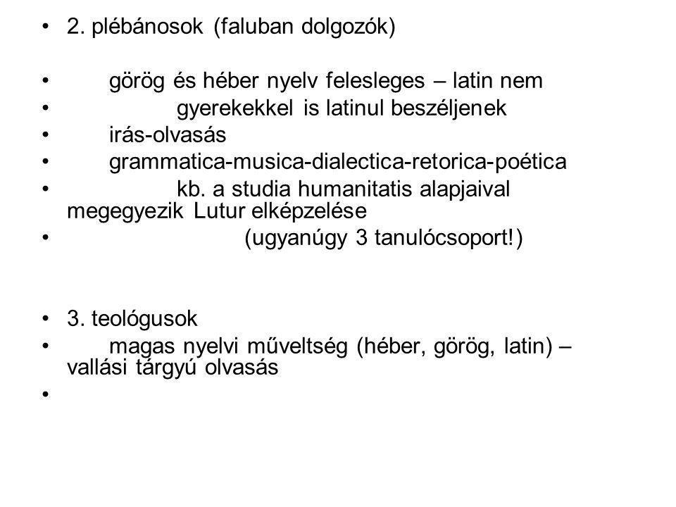2. plébánosok (faluban dolgozók) görög és héber nyelv felesleges – latin nem gyerekekkel is latinul beszéljenek irás-olvasás grammatica-musica-dialect
