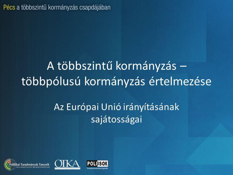 A többszintű kormányzás – többpólusú kormányzás értelmezése Az Európai Unió irányításának sajátosságai
