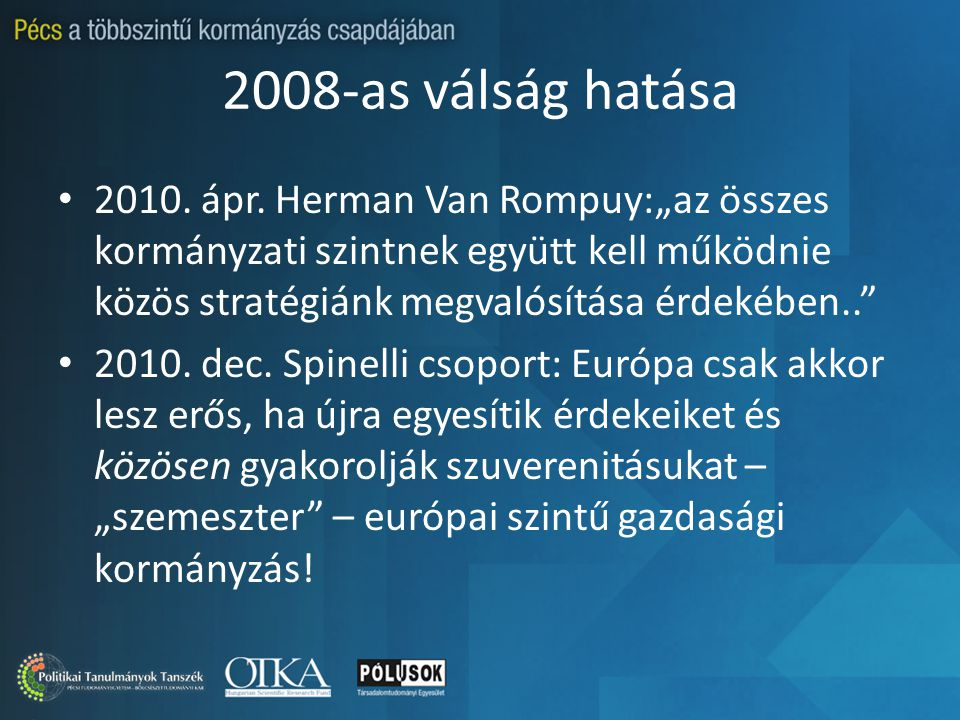 """2008-as válság hatása 2010. ápr. Herman Van Rompuy:""""az összes kormányzati szintnek együtt kell működnie közös stratégiánk megvalósítása érdekében.."""" 2"""