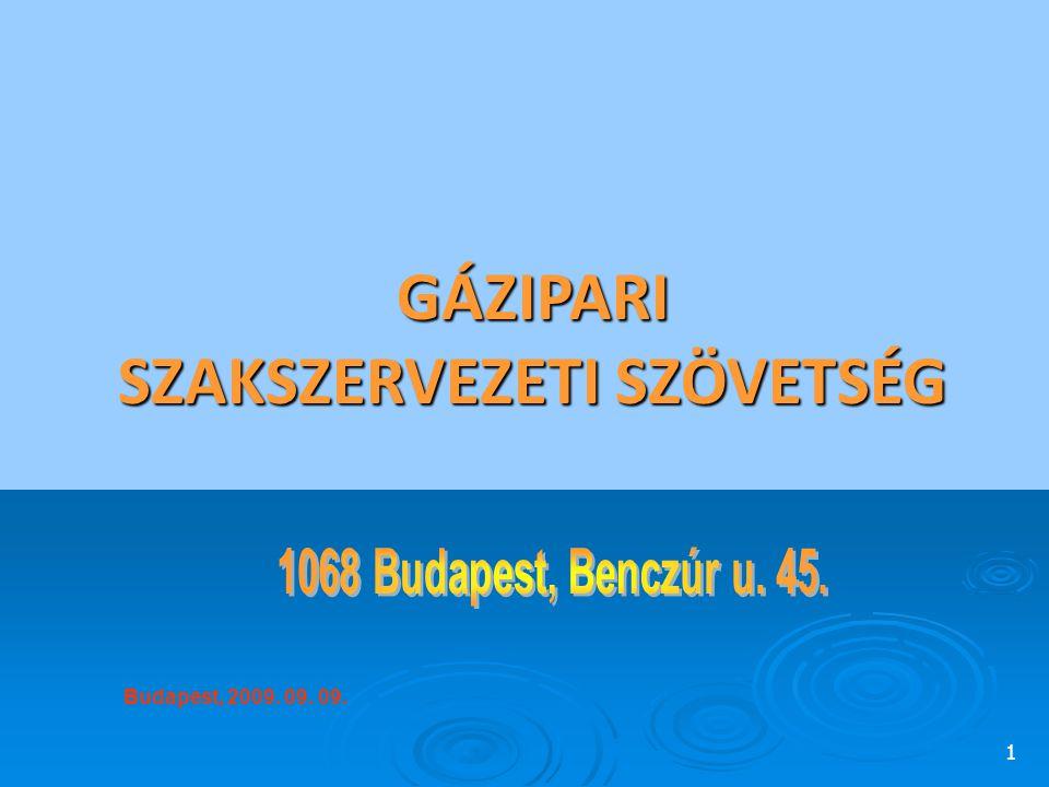 1 GÁZIPARI SZAKSZERVEZETI SZÖVETSÉG Budapest, 2009. 09. 09.