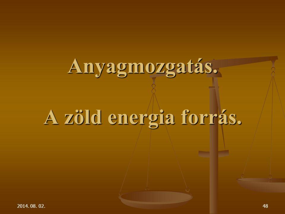 2014. 08. 02.48 Anyagmozgatás. A zöld energia forrás.