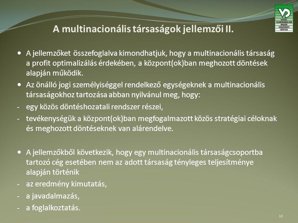 A multinacionális társaságok jellemzői II. A jellemzőket összefoglalva kimondhatjuk, hogy a multinacionális társaság a profit optimalizálás érdekében,