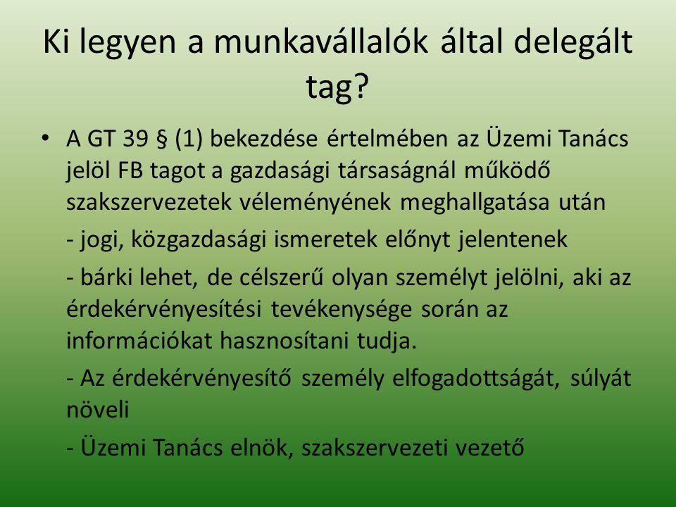 Ki legyen a munkavállalók által delegált tag? A GT 39 § (1) bekezdése értelmében az Üzemi Tanács jelöl FB tagot a gazdasági társaságnál működő szaksze