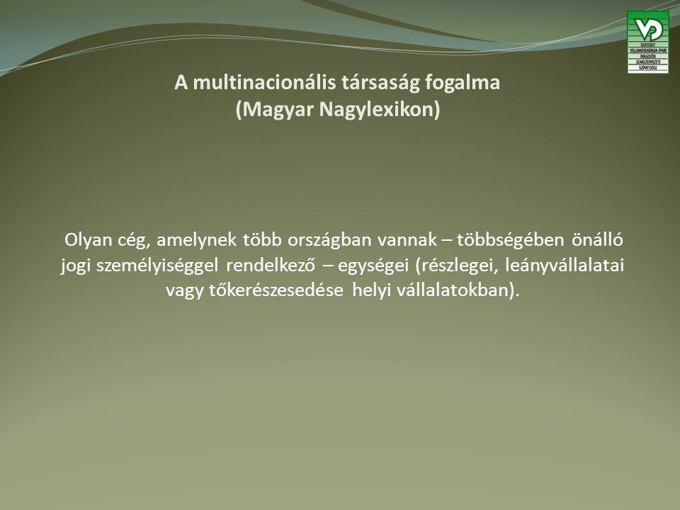 A multinacionális társaság fogalma (Magyar Nagylexikon) Olyan cég, amelynek több országban vannak – többségében önálló jogi személyiséggel rendelkező – egységei (részlegei, leányvállalatai vagy tőkerészesedése helyi vállalatokban).