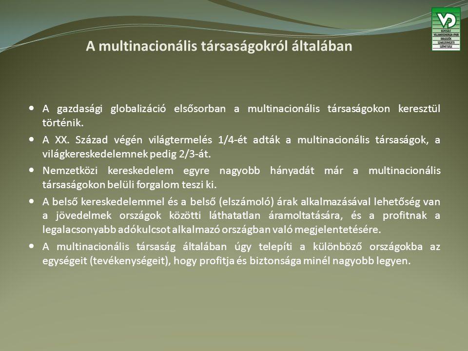 A multinacionális társaságokról általában A gazdasági globalizáció elsősorban a multinacionális társaságokon keresztül történik.