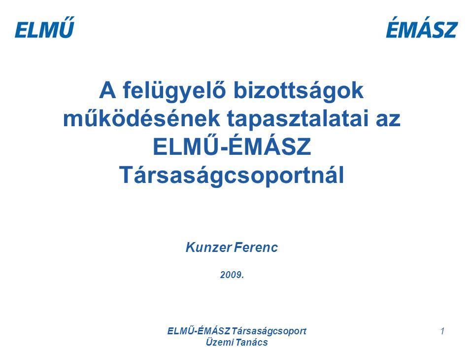 ELMŰ-ÉMÁSZ Társaságcsoport Üzemi Tanács 1 A felügyelő bizottságok működésének tapasztalatai az ELMŰ-ÉMÁSZ Társaságcsoportnál Kunzer Ferenc 2009.