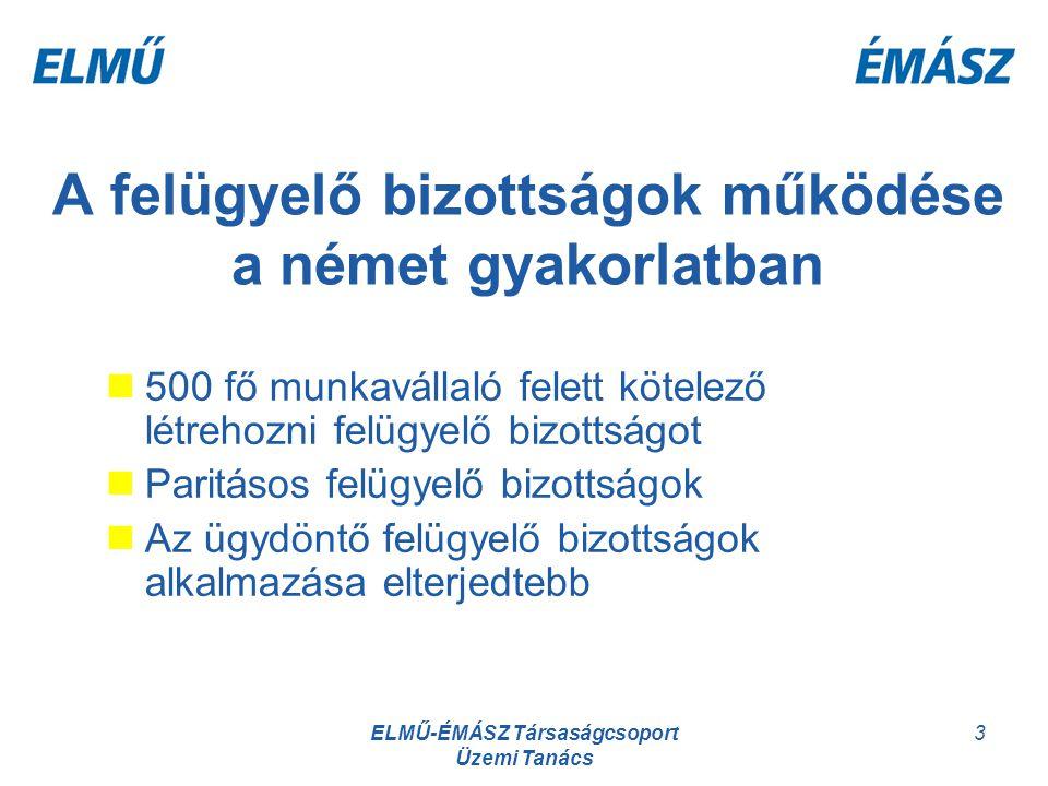 ELMŰ-ÉMÁSZ Társaságcsoport Üzemi Tanács 3 A felügyelő bizottságok működése a német gyakorlatban 500 fő munkavállaló felett kötelező létrehozni felügye