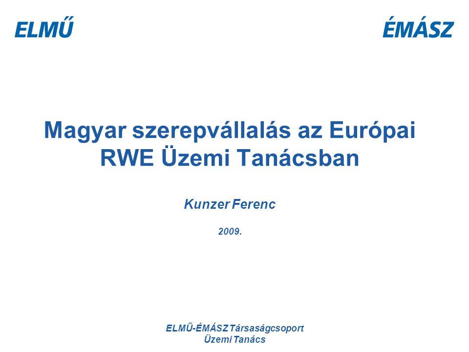 ELMŰ-ÉMÁSZ Társaságcsoport Üzemi Tanács Magyar szerepvállalás az Európai RWE Üzemi Tanácsban Kunzer Ferenc 2009.
