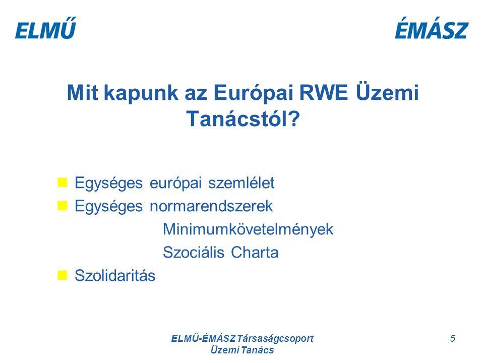 ELMŰ-ÉMÁSZ Társaságcsoport Üzemi Tanács 5 Mit kapunk az Európai RWE Üzemi Tanácstól? Egységes európai szemlélet Egységes normarendszerek Minimumkövete