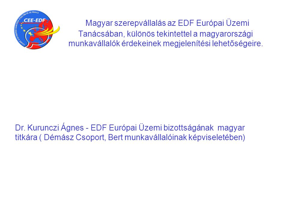 Magyar szerepvállalás az EDF Európai Üzemi Tanácsában, különös tekintettel a magyarországi munkavállalók érdekeinek megjelenítési lehetőségeire.