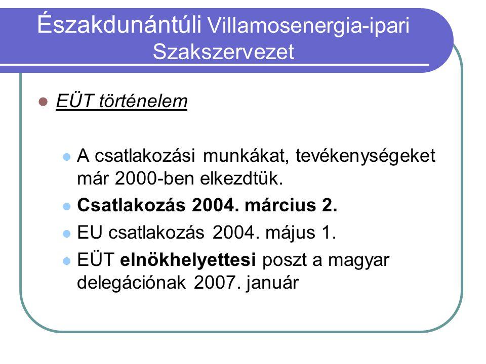EÜT történelem A csatlakozási munkákat, tevékenységeket már 2000-ben elkezdtük.