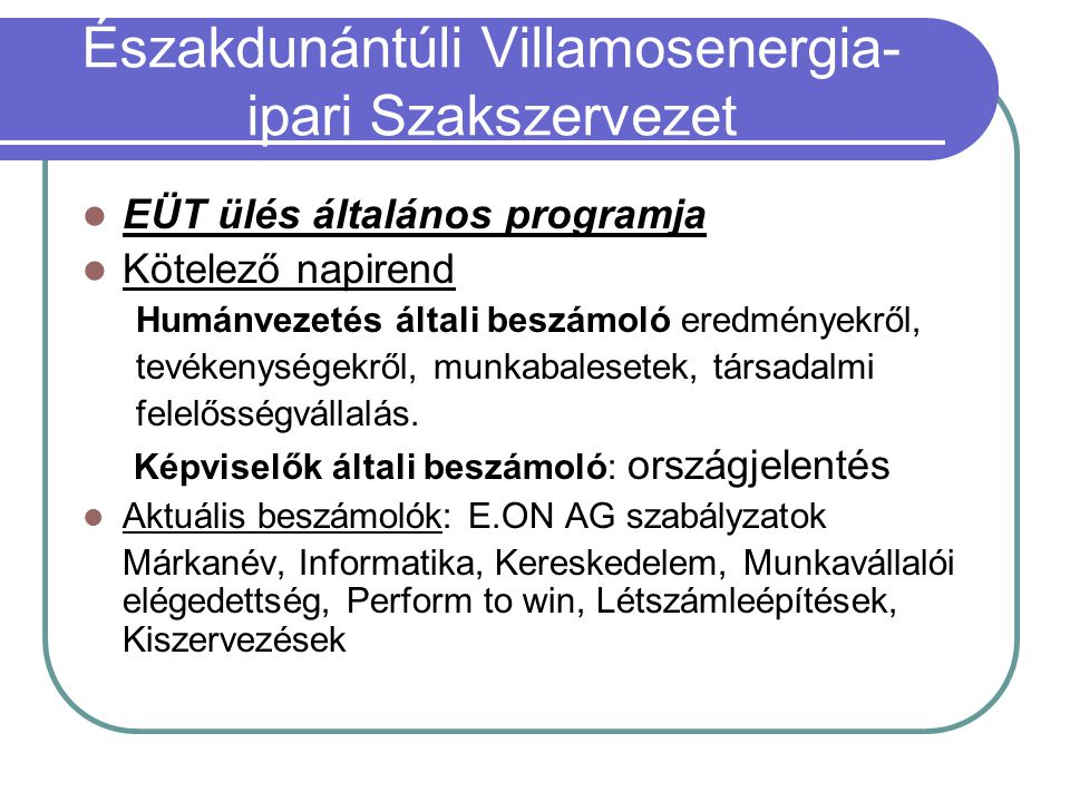 EÜT ülés általános programja Kötelező napirend Humánvezetés általi beszámoló eredményekről, tevékenységekről, munkabalesetek, társadalmi felelősségvállalás.