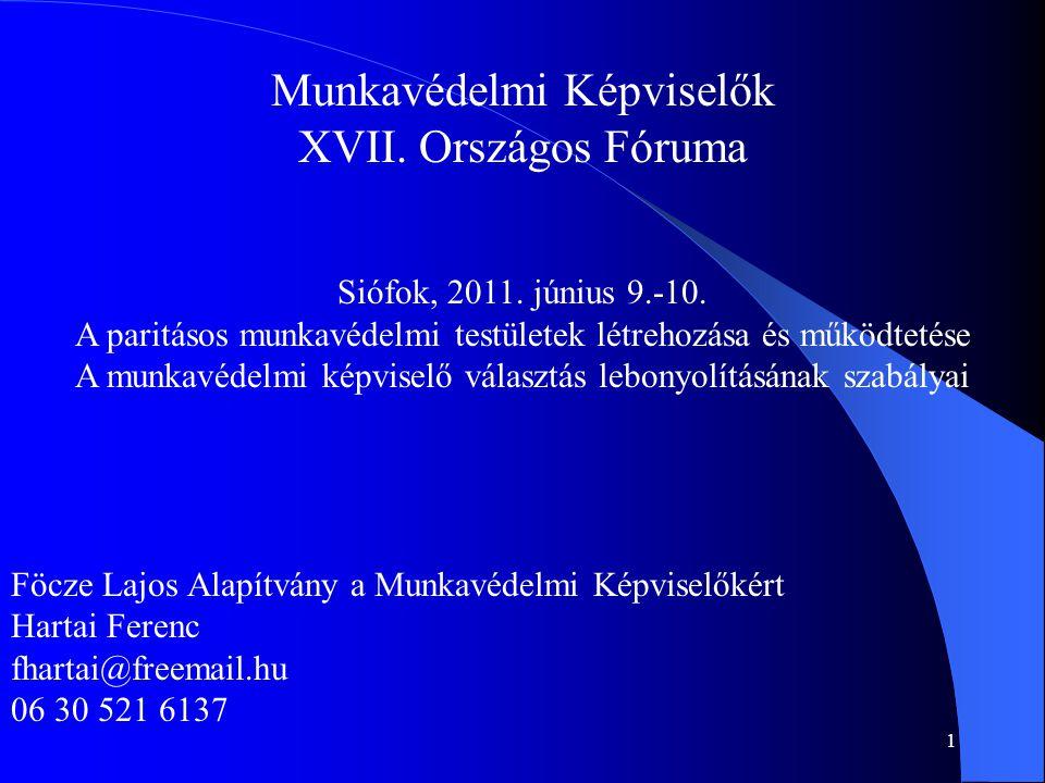 1 Munkavédelmi Képviselők XVII. Országos Fóruma Siófok, 2011. június 9.-10. A paritásos munkavédelmi testületek létrehozása és működtetése A munkavéde