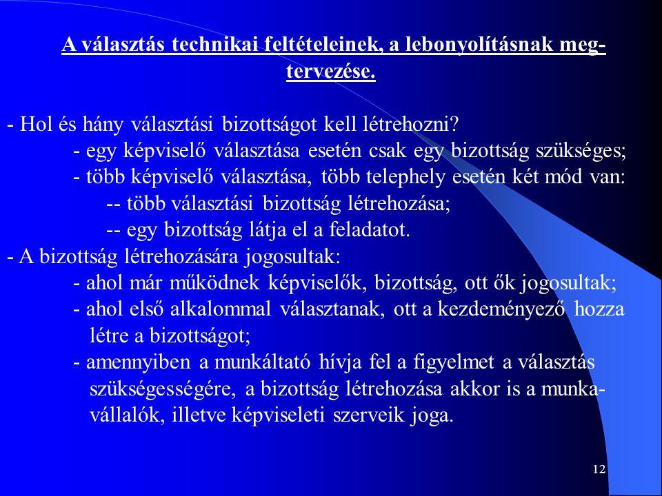 12 A választás technikai feltételeinek, a lebonyolításnak meg- tervezése. - Hol és hány választási bizottságot kell létrehozni? - egy képviselő válasz