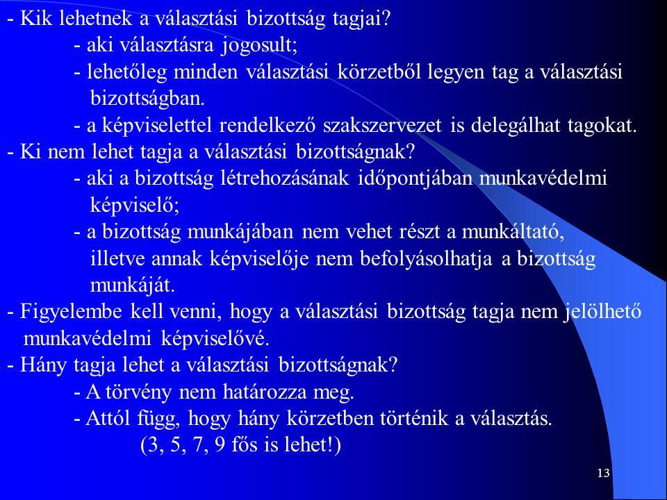 13 - Kik lehetnek a választási bizottság tagjai? - aki választásra jogosult; - lehetőleg minden választási körzetből legyen tag a választási bizottság