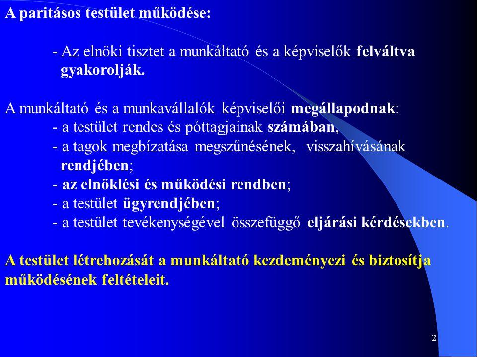 2 A paritásos testület működése: - Az elnöki tisztet a munkáltató és a képviselők felváltva gyakorolják.
